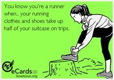 You know you're a runner when your running clothes and shoes take up half of your suitcase on trips.