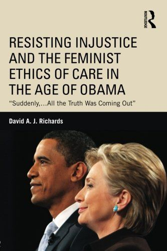 "Resisting Injustice and the Feminist Ethics of Care in the Age of Obama: ""Suddenly,…All the Truth Was Coming Out"" (Routledge Research in American)  US $42.04 & FREE Shipping  #bigboxpower"