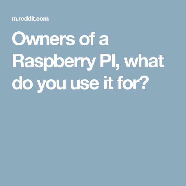 Owners of a Raspberry PI, what do you use it for?