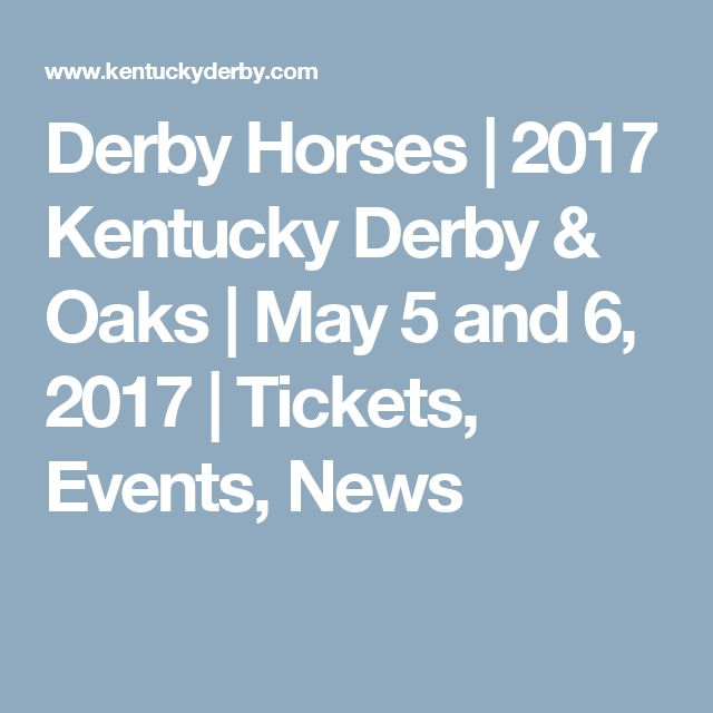 Derby Horses   2017 Kentucky Derby & Oaks     May 5 and 6, 2017     Tickets, Events, News
