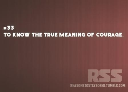 To know the true meaning of courage. #sober #sobriety #recovery #addiction