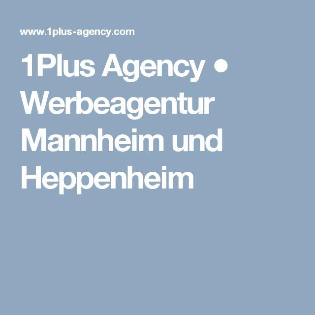 1Plus Agency ● Werbeagentur Mannheim und Heppenheim