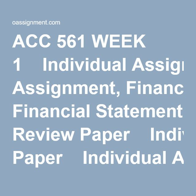 ACC 561 WEEK 1  Individual Assignment, Financial Statement Review Paper  Individual Assignment, Wileyplus BE1-7, BE1-8, BE1-9  Discussion Question 1 and 2