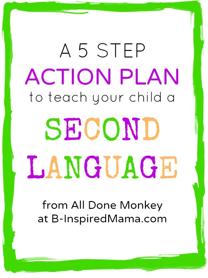 A simple 5 step action plan for teaching your child a second language! From All Done Monkey and B-Inspired Mama.