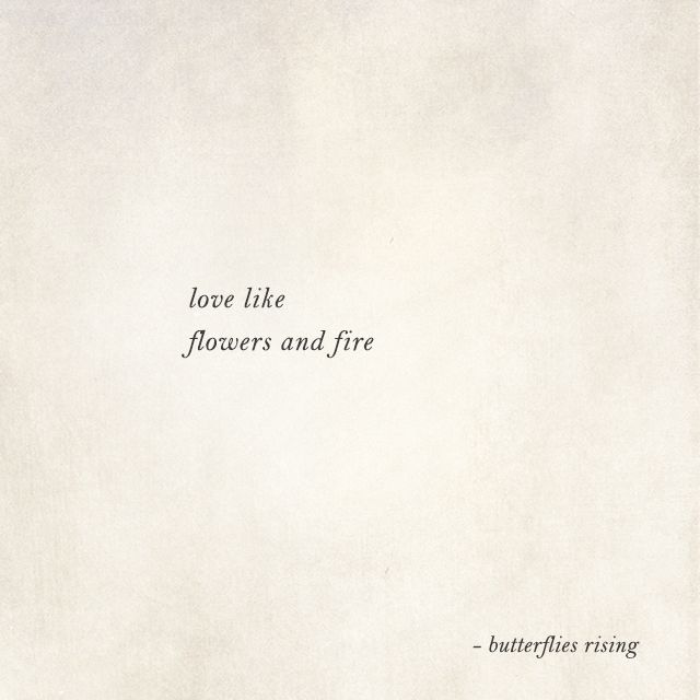 Love Like Flowers And Fire Butterflies Rising Fire Quotes Insta Bio Quotes Quotes