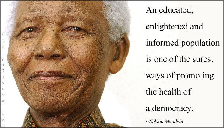 An educated, enlightened and informed population is one of the surest ways of promoting the health of a democracy