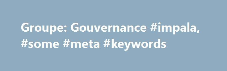 Groupe: Gouvernance #impala, #some #meta #keywords http://insurance.remmont.com/groupe-gouvernance-impala-some-meta-keywords/  # Impala Identité et Sécurité Chiffres cl s Le groupe Impala a t cr le 30 juin 2011. Il dispose de plus de 550 millions d euros de fonds propres et est pr sent dans plus de 30 pays. L investissement des soci t s du groupe s' l ve plus de 300 millions d […]The post Groupe: Gouvernance #impala, #some #meta #keywords appeared first on Insurance.
