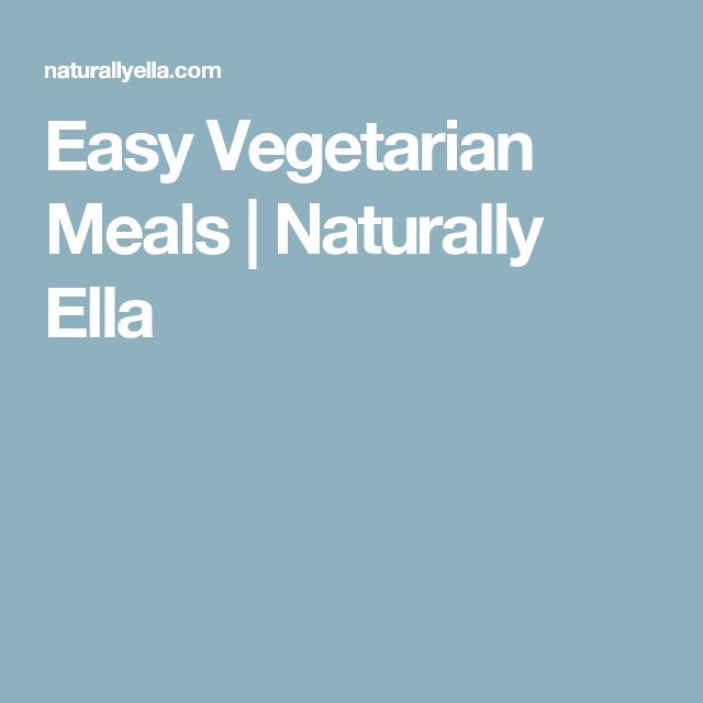Easy Vegetarian Meals | Naturally Ella