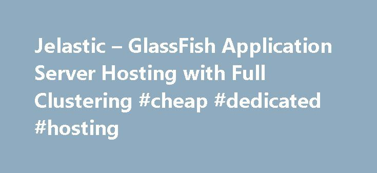 Jelastic – GlassFish Application Server Hosting with Full Clustering #cheap #dedicated #hosting http://hosting.remmont.com/jelastic-glassfish-application-server-hosting-with-full-clustering-cheap-dedicated-hosting/  #glassfish hosting # GlassFish 3 GlassFish is an open source application server project started by Sun Microsystems for the Java EE platform and now sponsored by Oracle Corporation. The supported version is called Oracle GlassFish Server. GlassFish is free software,... Read more