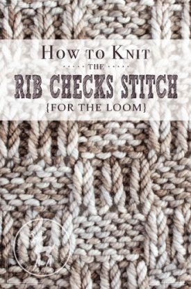 How to Knit the Rib Checks Stitch for the Loom | Vintage Storehouse & Co.