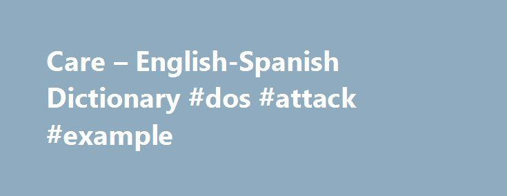 "Care – English-Spanish Dictionary #dos #attack #example http://namibia.nef2.com/care-english-spanish-dictionary-dos-attack-example/  # Online Language Dictionaries (use of cosmetics, etc.) cuidado corporal loc nom m locución nominal masculina. Unidad léxica estable formada de dos o más palabras que funciona como sustantivo masculino (""ojo de buey"", ""agua mala""). body care, bodycaren as adj noun as adjective. Describes another noun–for example, ""boat race,"" ""dog food."" (using cosmetics, etc.)…"