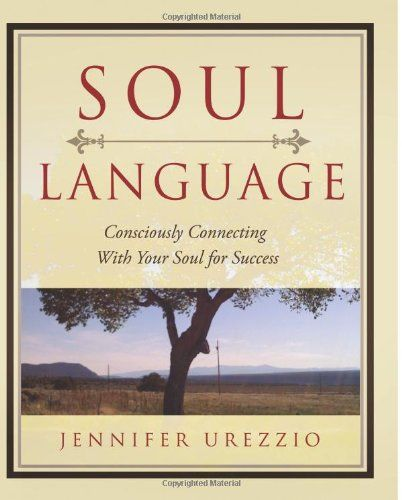 Soul Language: Consciously Connecting With Your Soul for Success by Jennifer Urezzio