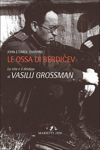 Le ossa di Berdicev. Vita e destino di Vasilij Grossman, di John e Carol Garrard