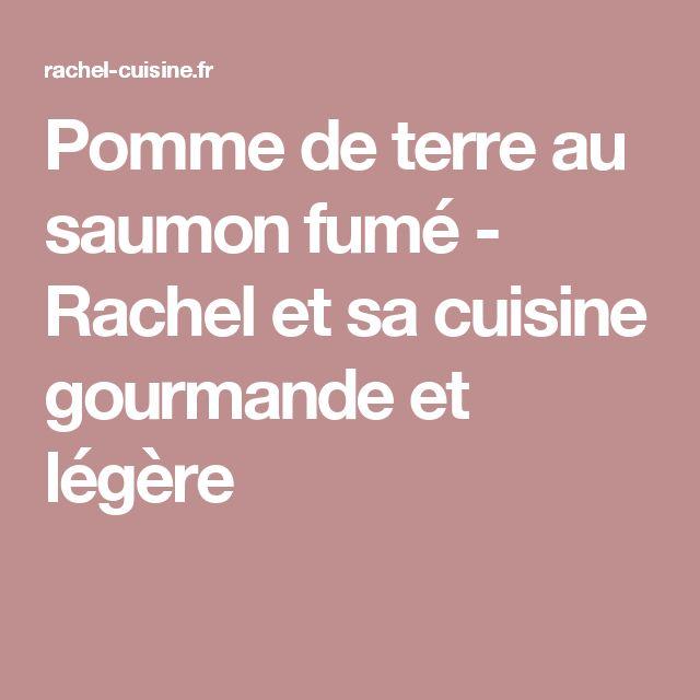 Pomme de terre au saumon fumé - Rachel et sa cuisine gourmande et légère