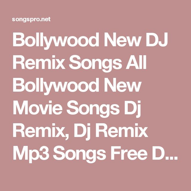 Bollywood New DJ Remix Songs All Bollywood New Movie Songs Dj Remix, Dj Remix Mp3 Songs Free Download - SongsPro.Net