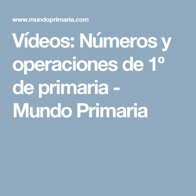 Vídeos: Números y operaciones de 1º de primaria - Mundo Primaria