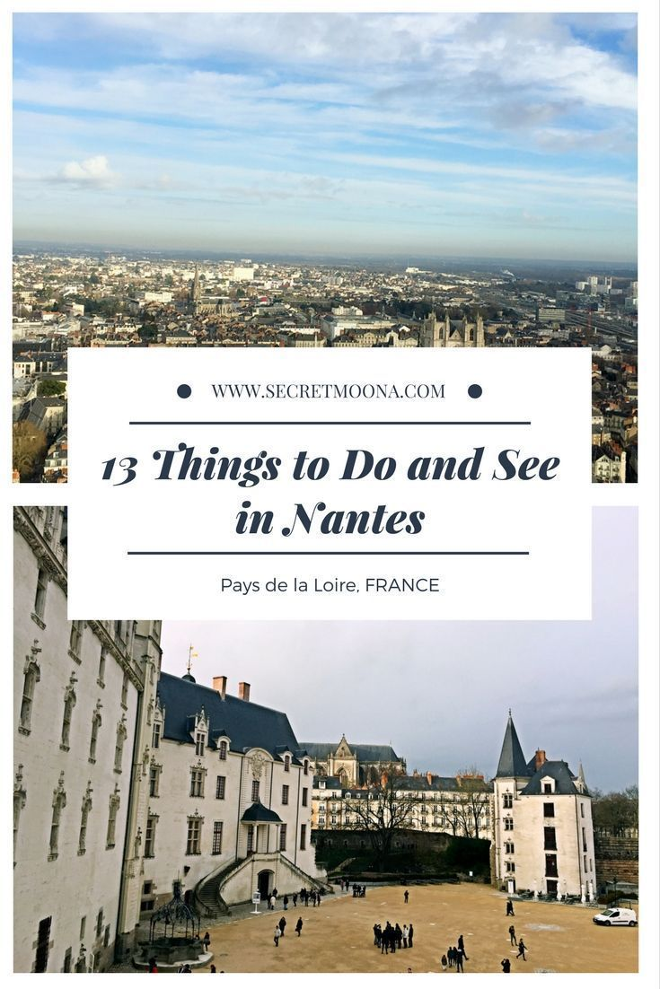 Things To Do And See In Nantes France The Capital Of The Pays De La Loire Is An Interesting C Travel Destinations European France Travel Guide European Travel
