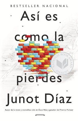 Asi es como la pierdes: Relatos (Vintage Espanol) (Spanish Edition) by Junot Diaz,http://www.amazon.com/dp/0345805240/ref=cm_sw_r_pi_dp_72Vysb15X6JEXFT6