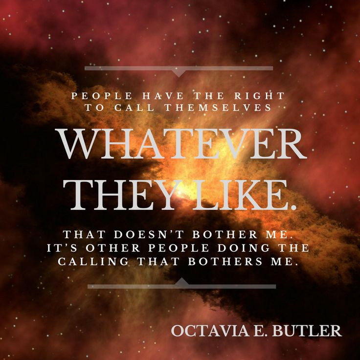 """People have the right to call themselves whatever they like..."" - Octavia E. Butler"