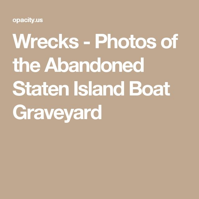 Wrecks - Photos of the Abandoned Staten Island Boat Graveyard
