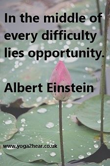 In the middle of every difficulty lies opportunity.  Albert Einstein