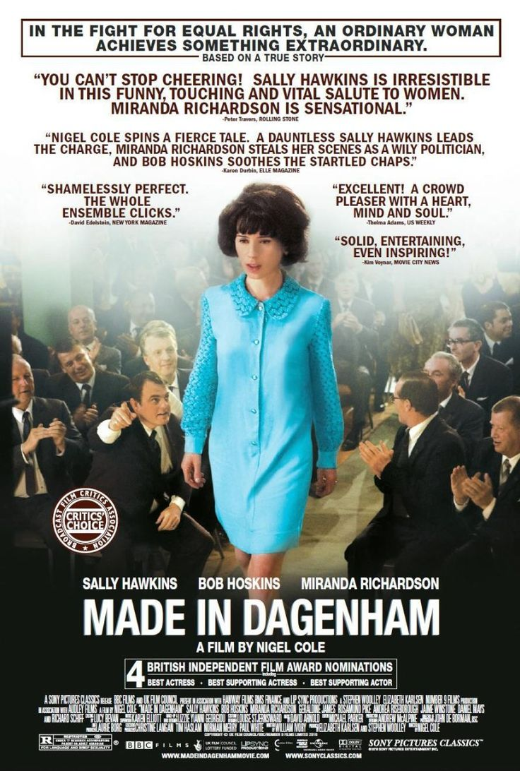 MADE IN DAGENHAM:  A dramatization of the 1968 strike at the Ford Dagenham car plant, where female workers walked out in protest against sexual discrimination. Confronting a male-dominated corporate machine and the oppressive attitudes of her times, Rita OGrady (Golden Globe winner Sally Hawkins) leads her female co-workers in a struggle for rights, respect and equal pay that will change the