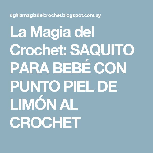 La Magia del Crochet: SAQUITO PARA BEBÉ CON PUNTO PIEL DE LIMÓN AL CROCHET