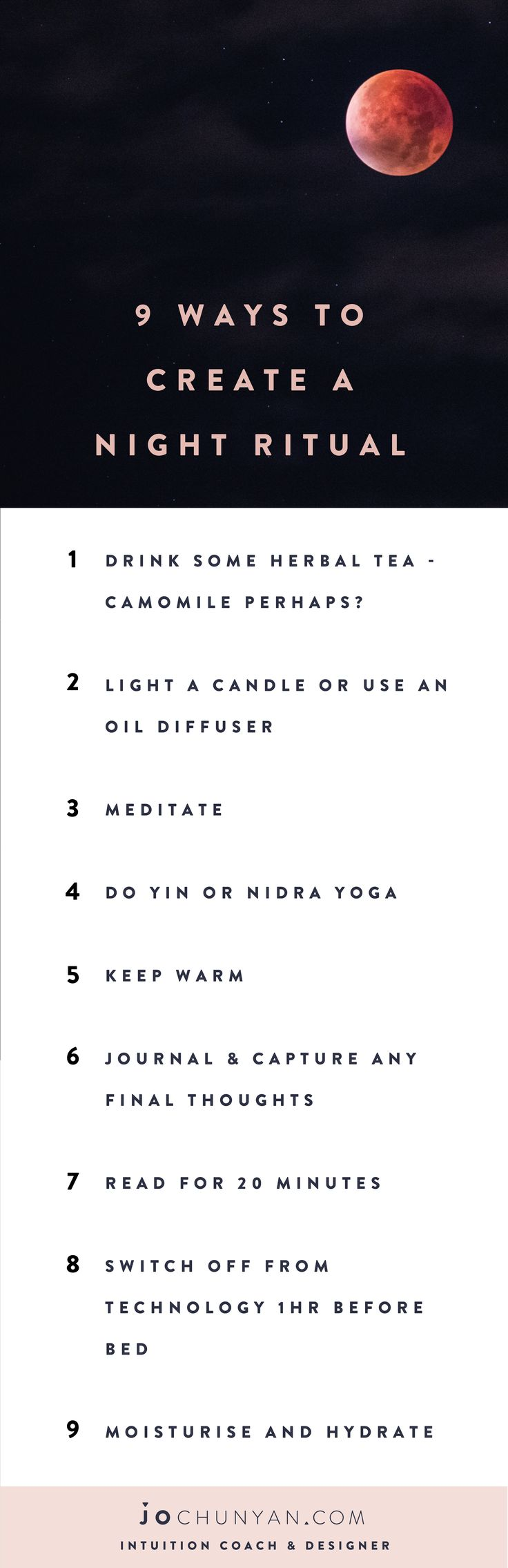 FREE PRINTABLE LIST : 9 Ways To Create A Night Ritual. For the full blog post go to www.jochunyan.com