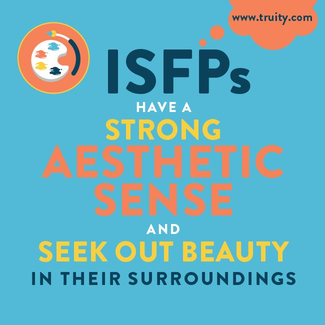 ISFPs have a strong aesthetic sense and seek out beauty in their surroundings...
