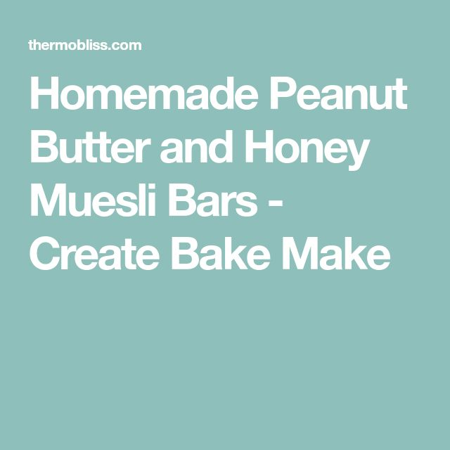Homemade Peanut Butter and Honey Muesli Bars - Create Bake Make