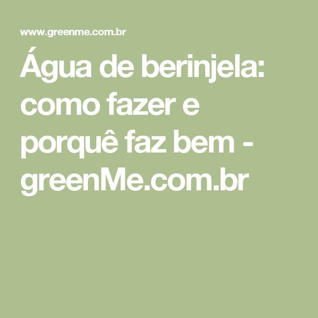 Água de berinjela: como fazer e porquê faz bem - greenMe.com.br