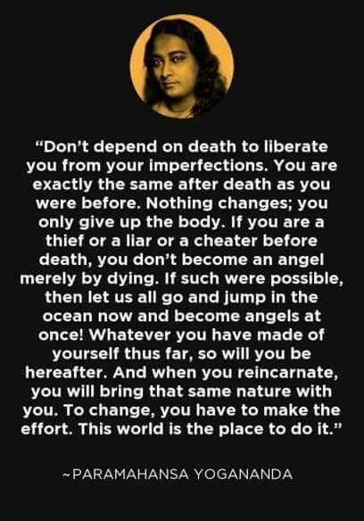 Don't depend on death to liberate you... paramahansa yogananda