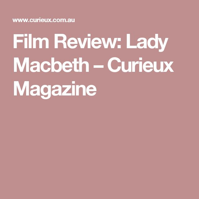 Film Review: Lady Macbeth – Curieux Magazine