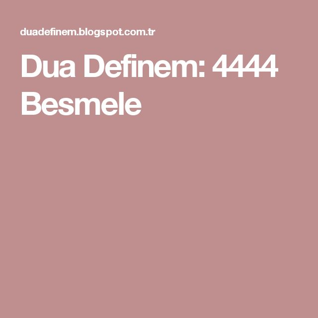 Dua Definem: 4444 Besmele