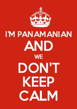 I'M PANAMANIAN AND WE DON'T KEEP CALM