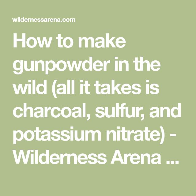 How to make gunpowder in the wild (all it takes is charcoal, sulfur, and potassium nitrate) - Wilderness Arena Survival