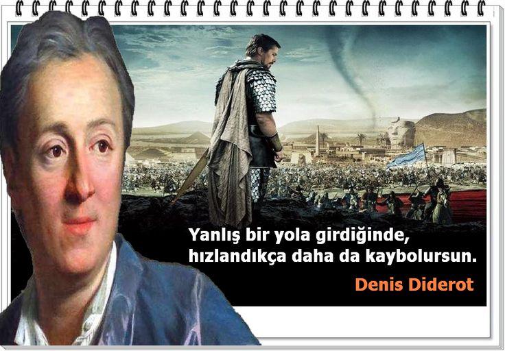 Yanlış bir yola girdiğinde, hızlandıkça daha da kaybolursun. -Denis Diderot