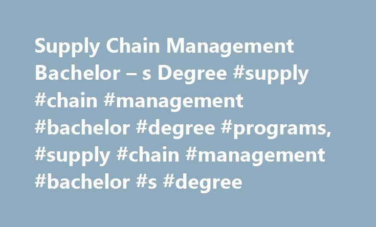 Supply Chain Management Bachelor – s Degree #supply #chain #management #bachelor #degree #programs, #supply #chain #management #bachelor #s #degree http://missouri.remmont.com/supply-chain-management-bachelor-s-degree-supply-chain-management-bachelor-degree-programs-supply-chain-management-bachelor-s-degree/  # Supply Chain Management Bachelor's Degree Read about your bachelor's degree options in supply chain management, and explore some of the course topics commonly included in the…