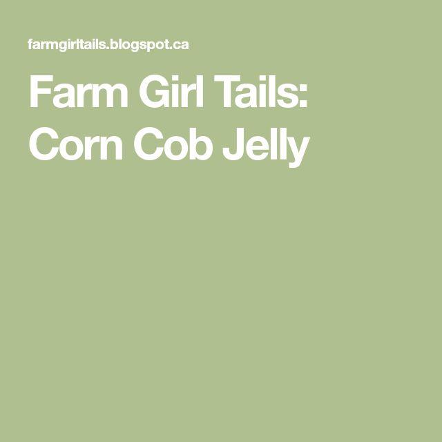 Farm Girl Tails: Corn Cob Jelly