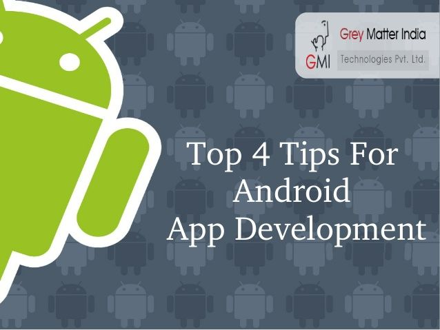 Top 4 Tips For #AndroidAppDevelopment