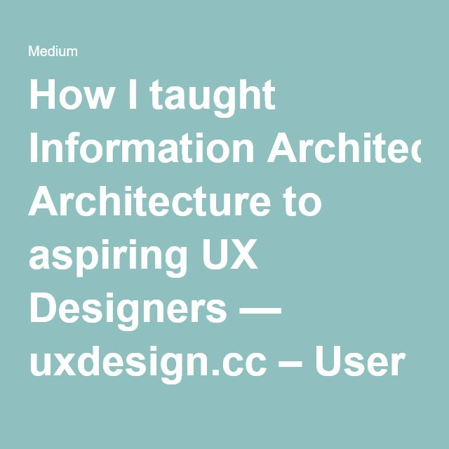 How I taught Information Architecture to aspiring UX Designers — uxdesign.cc – User Experience Design