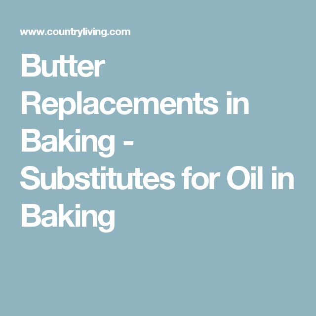 Butter Replacements in Baking - Substitutes for Oil in Baking