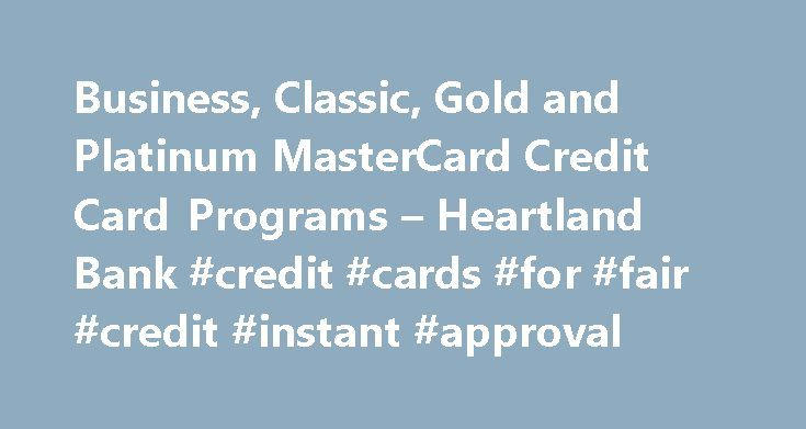 Business, Classic, Gold and Platinum MasterCard Credit Card Programs – Heartland Bank #credit #cards #for #fair #credit #instant #approval http://nef2.com/business-classic-gold-and-platinum-mastercard-credit-card-programs-heartland-bank-credit-cards-for-fair-credit-instant-approval/  #bank credit card # Credit Cards Heartland Bank credit cards offer charge privileges and cash advances throughout the US and worldwide. When you start using Heartland Bank's MasterCard your benefits will…