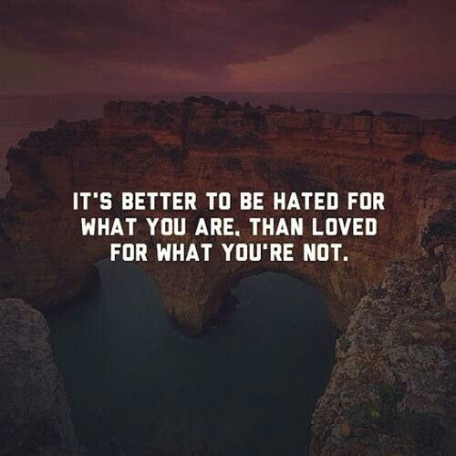 It Is Better To Be Hated For What You Are Than Loved For: Its Better To Be Hated For What You Are. Than Loved For