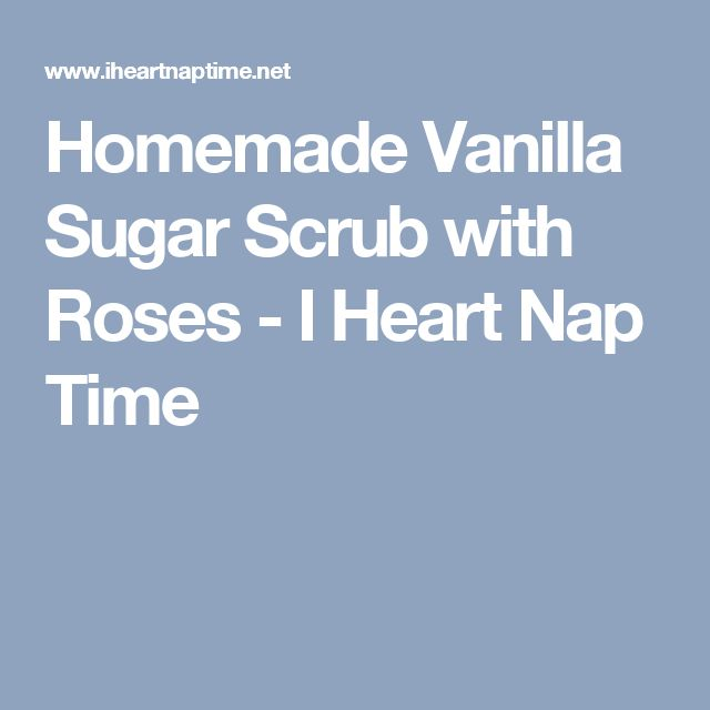 Homemade Vanilla Sugar Scrub with Roses - I Heart Nap Time