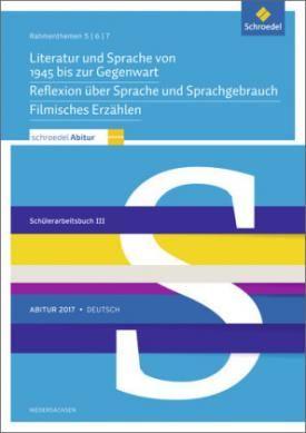 Schroedel Abitur 2017 Niedersachsen, Deutsch: Rahmenthemen 5, 6 und 7: Schülerarbeitsbuch III, Schroedel Abitur