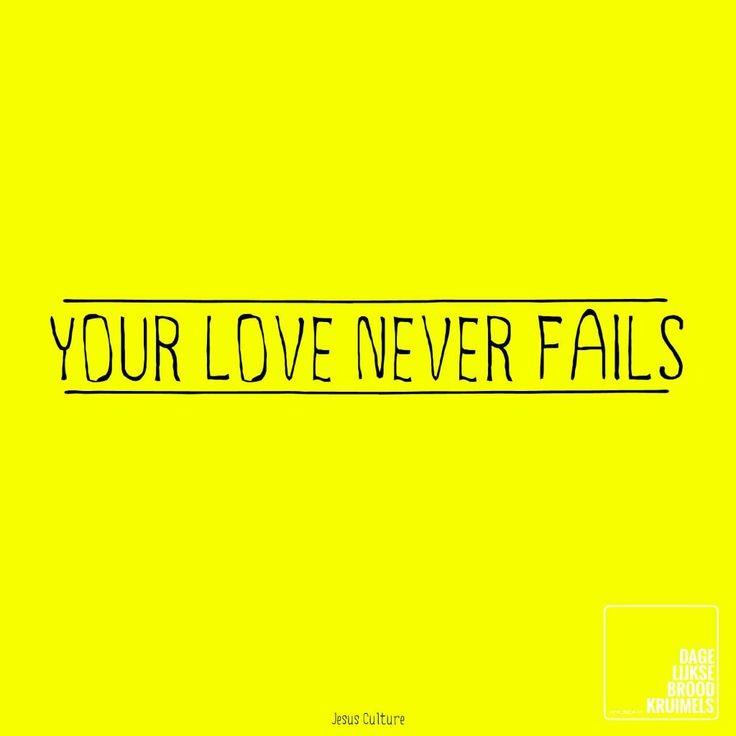 Your Love Never Fails - Jesus Culture - http://www.dagelijksebroodkruimels.nl/quotes-christelijke-muziek/your-love-never-fails-jesus-culture/ …
