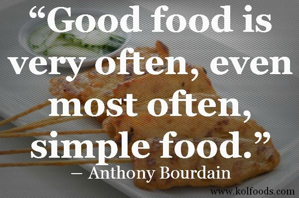 """Good food is very often, even most often, simple food."" – Anthony Bourdain #quote"