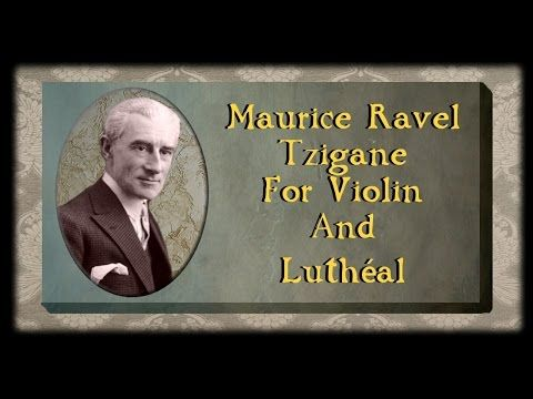 Musical Musings: Ravel - Tzigane For Violin And Luthéal
