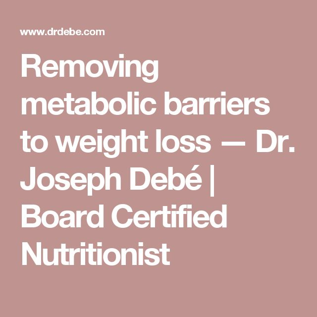 Removing metabolic barriers to weight loss — Dr. Joseph Debé | Board Certified Nutritionist